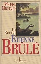 Le Roman d'Étienne Brûlé by Michel…