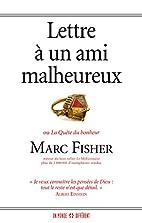 Lettre a un Ami Malheureux by Marc Fisher