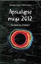 Apocalypse maya 2012 by Antoon Leon…