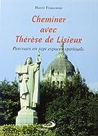 Cheminer avec Thérèse de Lisieux by Pierre…