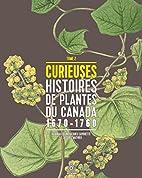 Curieuses histoires de plantes du Canada, t.…