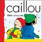 Caillou Makes a Snowman by Joceline…