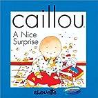 A Nice Surprise (Caillou) by Nicole Nadeau