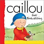 Caillou: Goes Birdwatching (Lift-the-Flap…