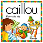 Caillou Play With Me by Christine…