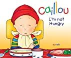 Caillou: I'm Not Hungry! (Hand-in-Hand…