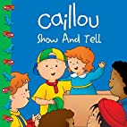 Caillou: Show and Tell (Clubhouse) by Sarah…
