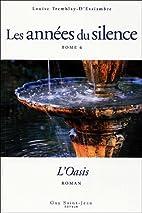 Les années du silence 6 : L'oasis by Louise…
