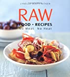 Raw Food Recipes: No Meat No Heat by Lynelle…