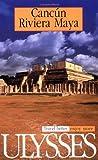 Ulysses Press: Ulysses Travel Guide Cancun, Riviera Maya (Ulysses Travel Guides)
