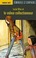 LUCIE WAN ET VOLEUR COLLECTIONNEUR by Agnes…