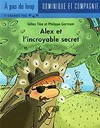 Alex et l'incroyable secret by Gilles…