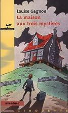 La maison aux trois mystères by Louise…