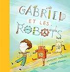 Gabriel et les robots by Laurence Aurélie