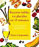 Dana Carpender: Recettes faibles en glucides en 15 minutes (French Edition)