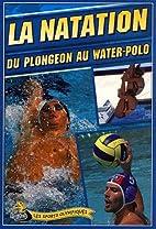 La natation. Du plongeon au water-polo by…