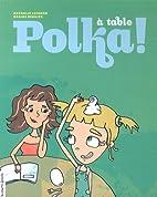 À TABLE, POLKA ! by Nathalie Loignon