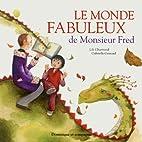 Monde fabuleux de Monsieur Fred (rigide) by…