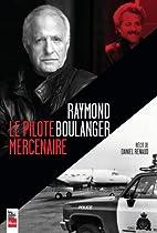 RAYMOND BOULANGER LE PILOTE MERCENAIRE by…