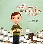 Le collectionneur de gouttes d'eau by Gilles…