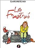 Bretécher, Claire: Les Frustrés, l'intégrale (French Edition)