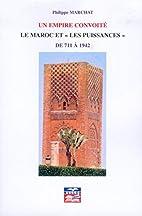 Un empire convoité: le Maroc et les…