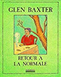 Baxter, Glen: Retour à la normale (French Edition)