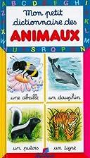 Mon petit dictionnaire des animaux by…