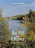 Varennes, Jean Charles: Au fil de l'Allier (Les Belles rivieres de France) (French Edition)