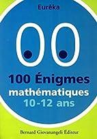 100 Enigmes mathématiques : 10-12 ans by…