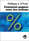 O'Neil, William J: Comment gagner avec les actions (French Edition)