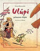 Ulûpi, princesse chipie by Gérard…