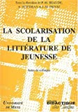 Beaude, Pierre Marie: La Scolarisation De La Litterature De Jeunesse: Actes De Colloque