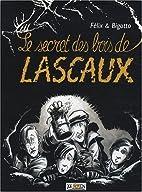 Le secret des bois de Lascaux by Philippe…