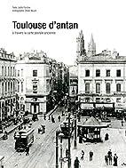 Toulouse d'antan : Toulouse à travers la…