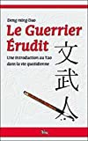 Ming-dao Deng: le guerrier erudit ; une introduction au tao dans la vie quotidienne