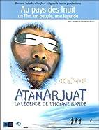 Atanarjuat, la légende de l'homme rapide by…