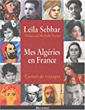 Sebbar, Leila: Mes algeries en France. Carnets de voyages