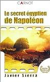 Sierra, Javier: Le Secret égyptien de Napoléon (French Edition)