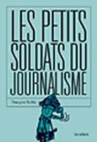 Les Petits Soldats du journalisme by…