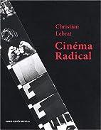 Cinéma radical by Christian Lebrat