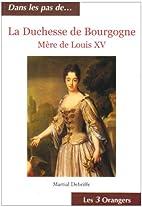 La Duchesse de Bourgogne : Mère de…