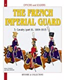 Mongin, Jean Marie: Officers And Soldiers Of The French Imperial Guard: The Cavalry, 1804-1815