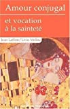 Laffitte, Jean: Amour conjugal et vocation à la sainteté (French Edition)