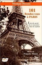 101 rendez-vous à Paris : l'art de savoir…