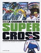 La grande histoire du supercross by Xavier…