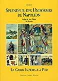 Charmy: Splendeur Des Uniformes De Napoleon: LA Guard Imperial a Pied