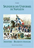 Charmy: Splendeur des Uniformes de Napoleon Infanterie - Marine - Troupes Etrangeres