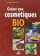 Créez vos cosmétiques bio by Sylvie…