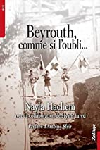 Beyrouth, comme si l'oubli by Nayla…